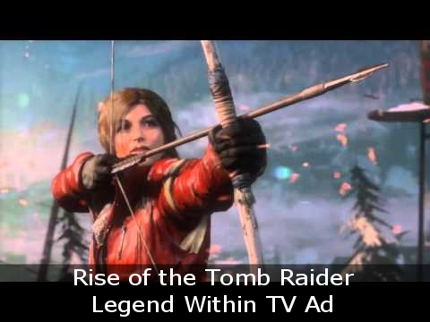 Rise of the Tomb Raider Legend Within TV Ad