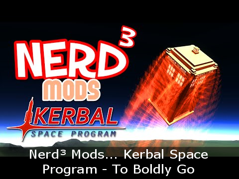 Nerd³ Mods... Kerbal Space Program - To Boldly Go