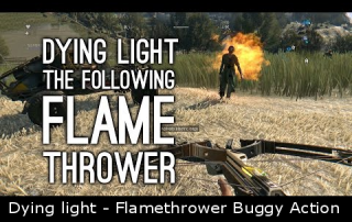 Dying light - Flamethrower Buggy Action