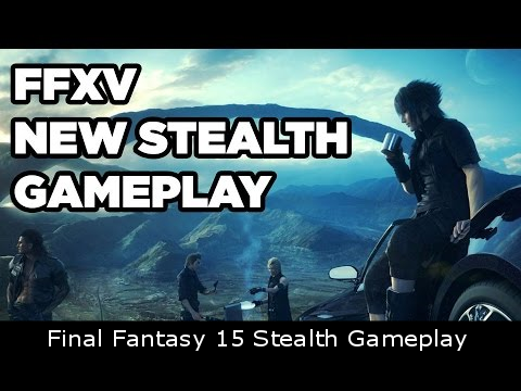 Final Fantasy 15 Stealth Gameplay